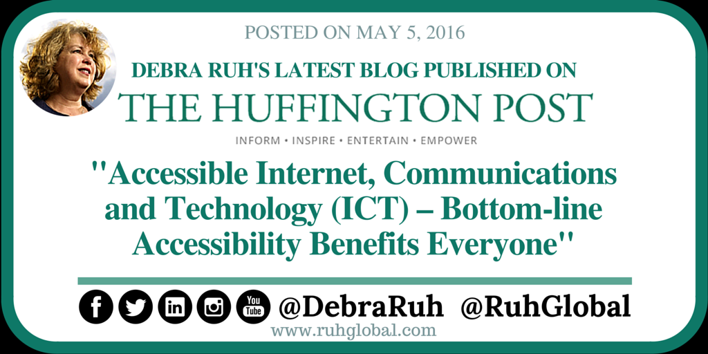"""Debra Ruh's latest blog published on Huffington Post Blog. Article Titled """"Accessible Internet, Communications and Technology (ICT) – Bottom-line Accessibility Benefits Everyone"""""""