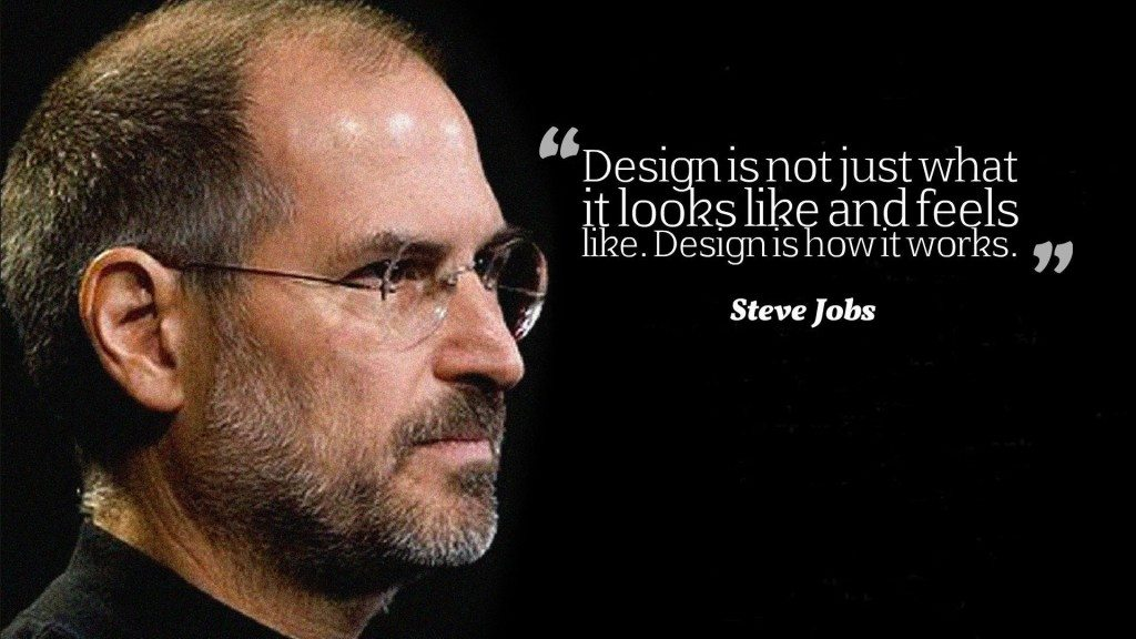 Design is not just what it looks and feels like. Design is how it works. Image from: tophdimg.com